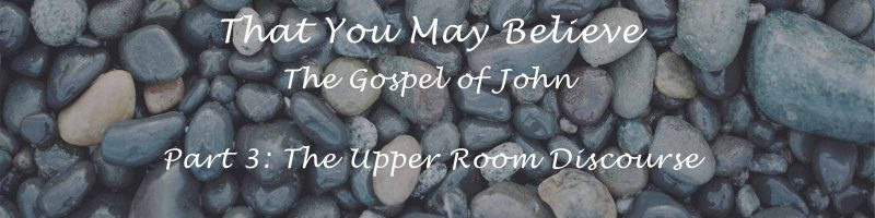 That you may Believe - The Upper Room Discourse