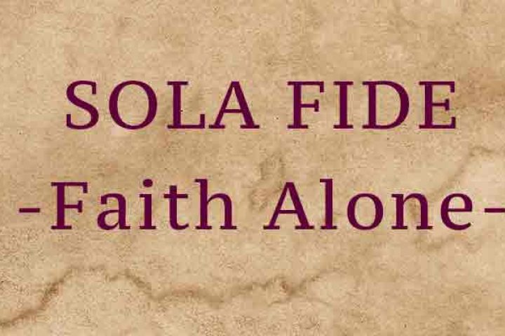 Sola Fide - Faith Alone