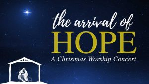 The Arrival of Hope - A Christmas Worship Concert